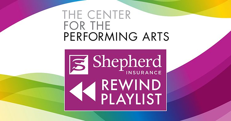 Shepherd Insurance Rewind Playlist - The Center for the Performing Arts
