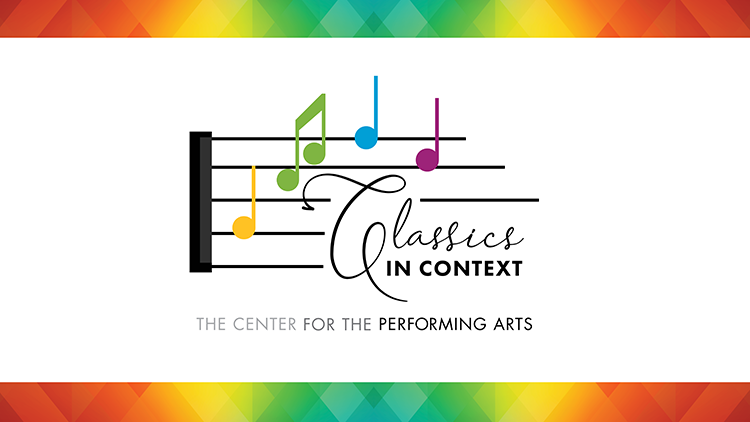 Classics in Context - The Center for the Performing Arts